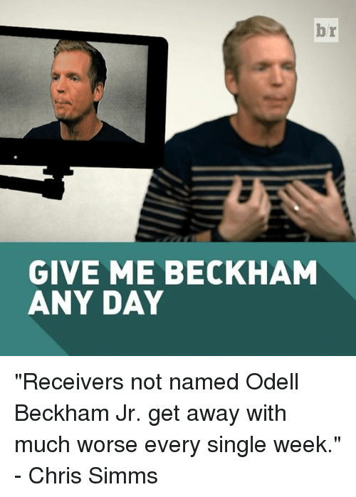 "Odell Beckham Jr., Sports, and Singles: br  GIVE ME BECKHAM  ANY DAY ""Receivers not named Odell Beckham Jr. get away with much worse every single week."" - Chris Simms"