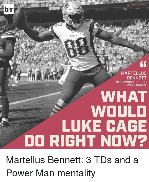 martellus: br  HIT JEFF HowE  PATR nts  MARTELL US  BENNETT  ON PLAYING THROUGH  ANKLE INJURY  WHAT  WOULD  LUKE CAGE  DO RIGHT NOW? Martellus Bennett: 3 TDs and a Power Man mentality