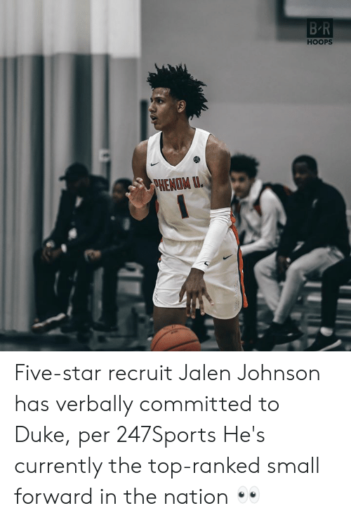 Duke: BR  HOOPS  PHENOM U. Five-star recruit Jalen Johnson has verbally committed to Duke, per 247Sports  He's currently the top-ranked small forward in the nation 👀