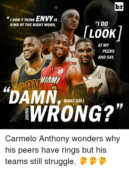"""Carmelo Anthony, Sports, and Struggle: br  I DON'T THINK  ENVYIS  """"I DO  KIND OF THE RIGHT WORD,  LOOK  AT MY  PEERS  AND SAY  DAMN  WRONG?"""" Carmelo Anthony wonders why his peers have rings but his teams still struggle. 🤔🤔🤔"""