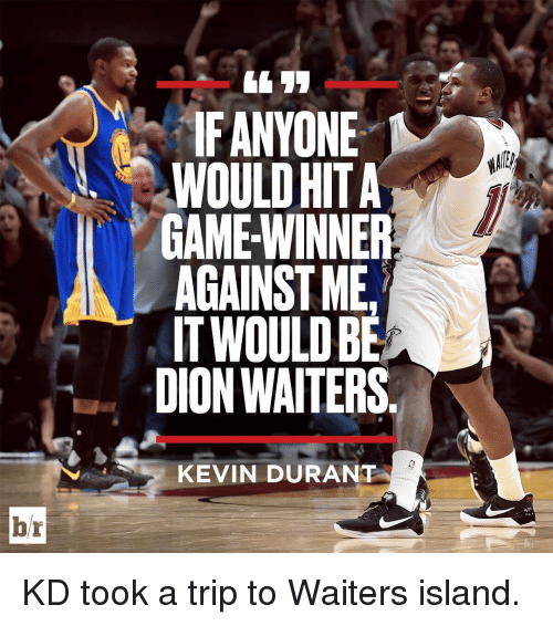 Kevin Durant, Sports, and Against Me: br  IF ANYONE  WOULD HITA  GAME WINNER  AGAINST ME  IT WOULDBE  DION WAITERS  KEVIN DURANT KD took a trip to Waiters island.