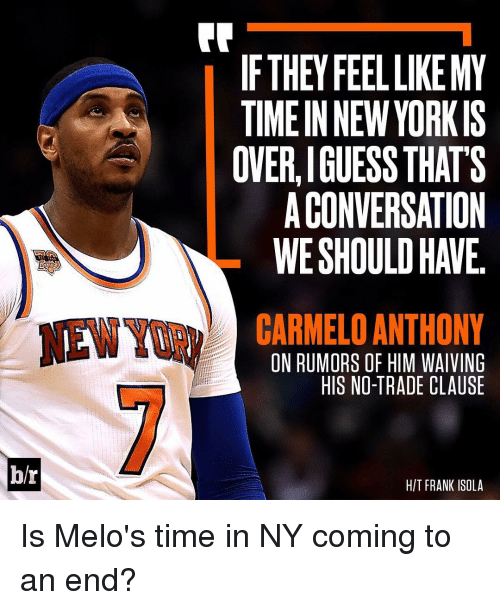 Carmelo Anthony, Sports, and Yorkie: br  IF THEY FEEL LIKEMY  A TIMEIN NEW YORKIS  OVERLIGUESS THATS  ACONVERSATION  CARMELO ANTHONY  ON RUMORS OF HIM WAIVING  HIS NO-TRADE CLAUSE  HIT FRANK ISOLA Is Melo's time in NY coming to an end?