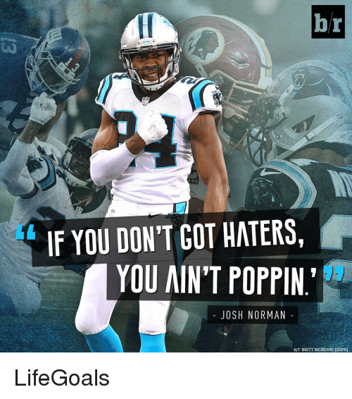 "Espn, Josh Norman, and Sports: br  IF YOU DON'T GOT HATERS,  YOU AIN'T POPPIN.""  JOSH NORMAN  HIT BRITT MCHENRY (ESPN) LifeGoals"