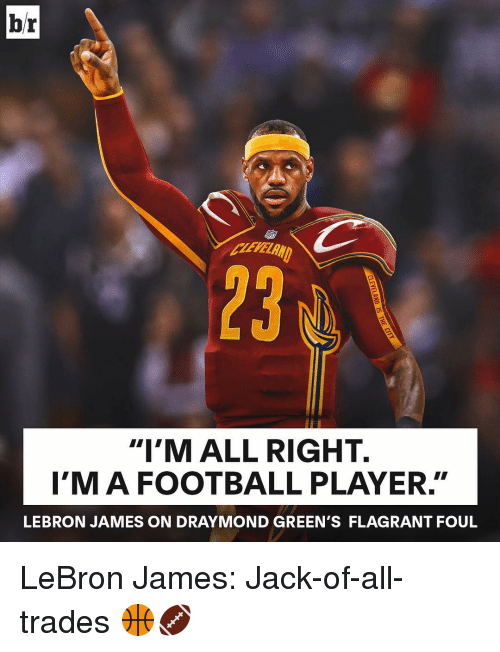 "Draymond Green, LeBron James, and Sports: br  ""I'M ALL RIGHT.  I'M A FOOTBALL PLAYER  LEBRON JAMES ON DRAYMOND GREEN'S FLAGRANT FOUL LeBron James: Jack-of-all-trades 🏀🏈"