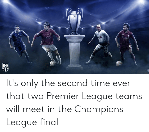 premier-league-teams: BR It's only the second time ever that two Premier League teams will meet in the Champions League final