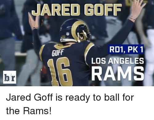 Los Angeles Rams: br  JARED GOFF  RD1, PK 1  buff  LOS ANGELES  RAMS Jared Goff is ready to ball for the Rams!