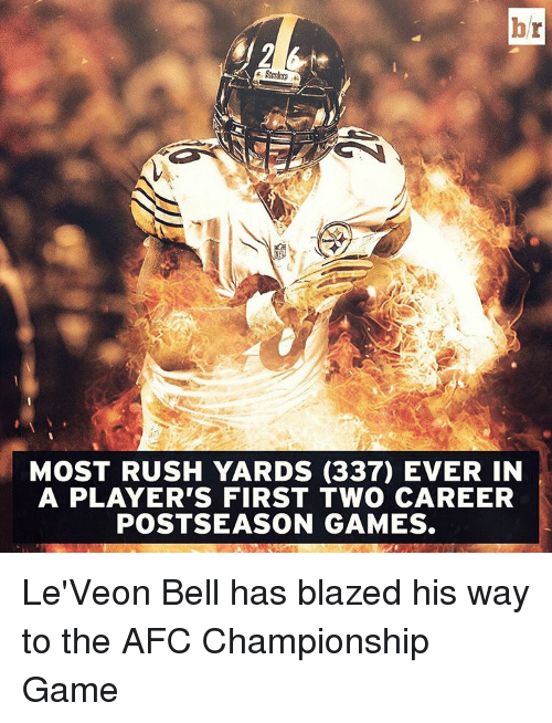 leveon bell: br  k, Steelers  MOST RUSH YARDS (337) EVER IN  A PLAYER'S FIRST TWO CAREER  POST SEASON GAMES. Le'Veon Bell has blazed his way to the AFC Championship Game
