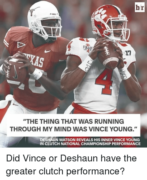 "Sports, The Thing, and Clutch: br  KAS  ""THE THING THAT WAS RUNNING  THROUGH MY MIND WAS VINCE YOUNG.""  DESHAUN WATSON REVEALS HIS INNER VINCE YOUNG  INCLUTCH NATIONAL CHAMPIONSHIP PERFORMANCE Did Vince or Deshaun have the greater clutch performance?"
