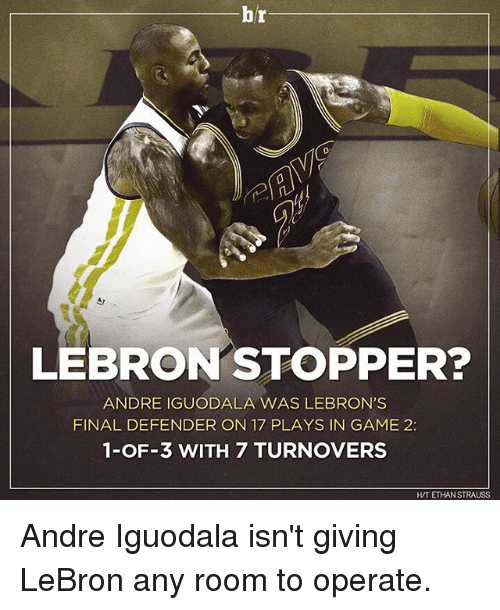 iguodala: br  LEBRON STOPPER?  ANDRE IGUODALA WAS LEBRON'S  FINAL DEFENDER ON 17 PLAYS IN GAME 2:  1-OF-3 WITH 7 TURNOVERS  HVT ETHAN STRAUSS Andre Iguodala isn't giving LeBron any room to operate.