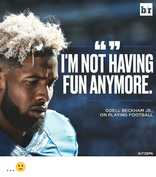 Espn, Odell Beckham Jr., and Sports: br  M NOT HAVING  FUN ANYMORE  ODELL BECKHAM JR  ON PLAYING FOOTBALL  HIT ESPN ...🙁