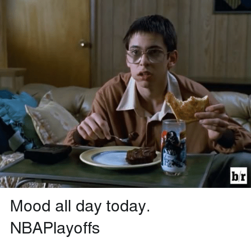Mood, Sports, and Today: br Mood all day today. NBAPlayoffs