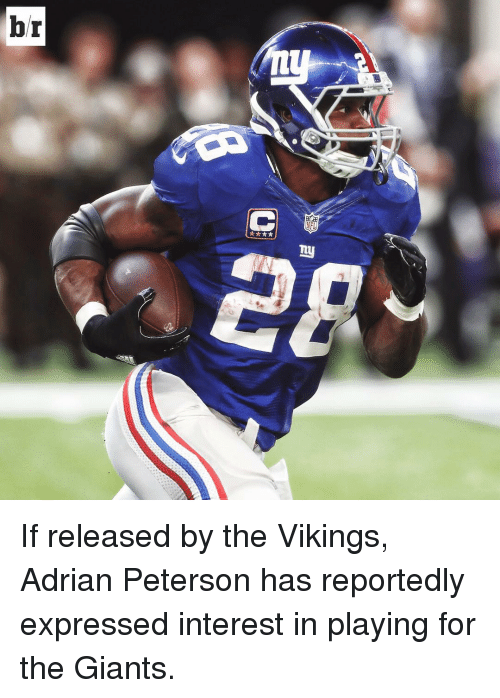 Adrian Peterson, Sports, and Giant: br  NFL If released by the Vikings, Adrian Peterson has reportedly expressed interest in playing for the Giants.