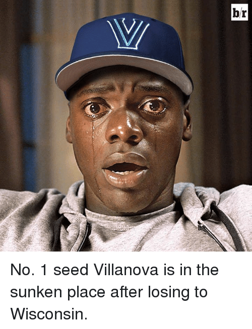 Villanova: br No. 1 seed Villanova is in the sunken place after losing to Wisconsin.
