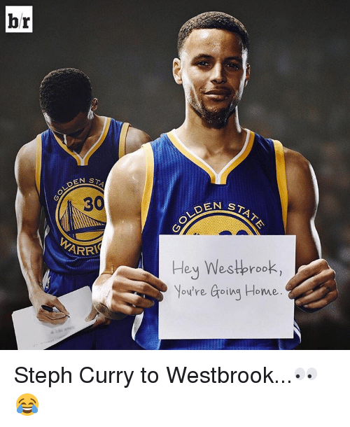 Sports, Home, and Steph Curry: br  OLDEN  ST  ARRI  OLDEN  STAT  Hey Westbrook,  You're Going Home Steph Curry to Westbrook...👀😂