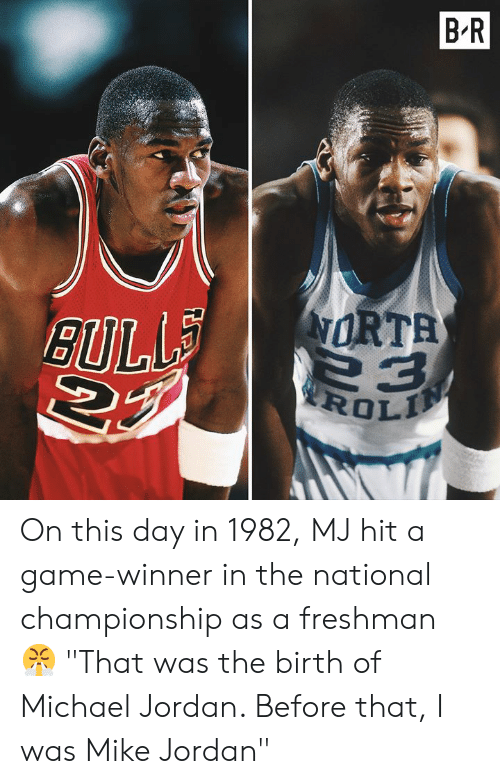 "Michael Jordan: B'R  ORTA On this day in 1982, MJ hit a game-winner in the national championship as a freshman 😤 ""That was the birth of Michael Jordan. Before that, I was Mike Jordan"""