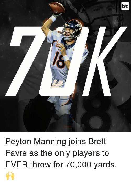 Brett Favre: br Peyton Manning joins Brett Favre as the only players to EVER throw for 70,000 yards. 🙌