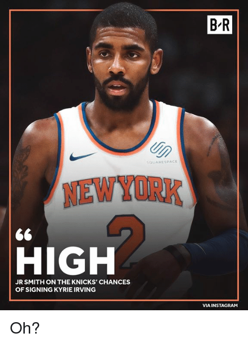Instagram, J.R. Smith, and New York Knicks: B'R  QUARESPACE  NEWYURK  HIGH  JR SMITH ON THE KNICKS' CHANCES  OF SIGNING KYRIE IRVING  VIA INSTAGRAM Oh?