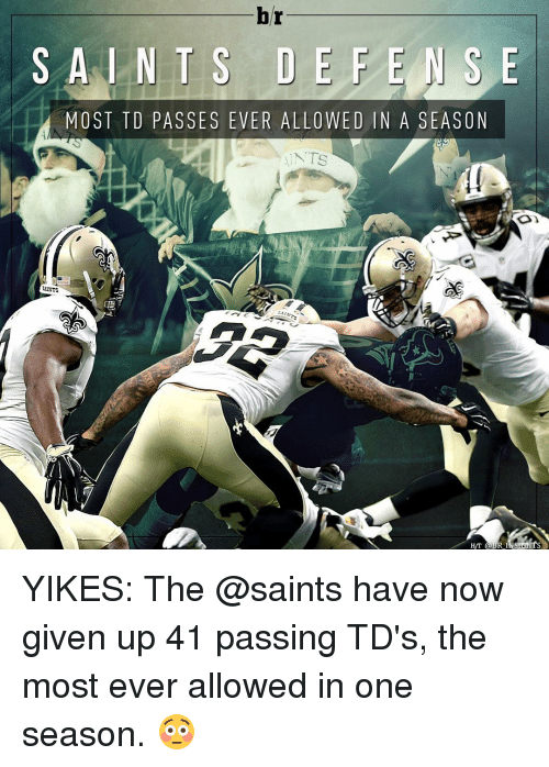 Sports, Ups, and Ants: br  S A N T S DE FEN SE  MOST TD PASSES EVER ALLOWED IN A SEASON  ANTS  AINTS  H/T @BR INSL.HTS YIKES: The @saints have now given up 41 passing TD's, the most ever allowed in one season. 😳