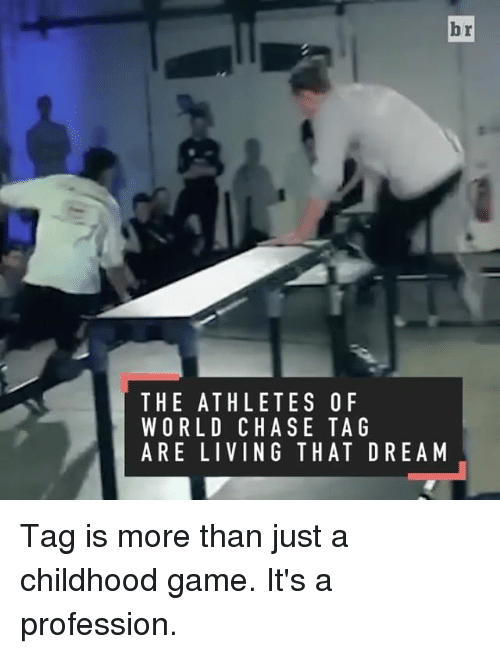 Sports, Chase, and Athletics: br  THE ATHLETES 0 F  WORLD CHASE TAG  ARE LIVING THAT DREAM Tag is more than just a childhood game. It's a profession.