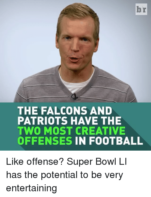 Sports, Super Bowl, and Falcon: br  THE FALCONS AND  PATRIOTS HAVE THE  TWO MOST CREATIVE  OFFENSES IN FOOTBALL Like offense? Super Bowl LI has the potential to be very entertaining