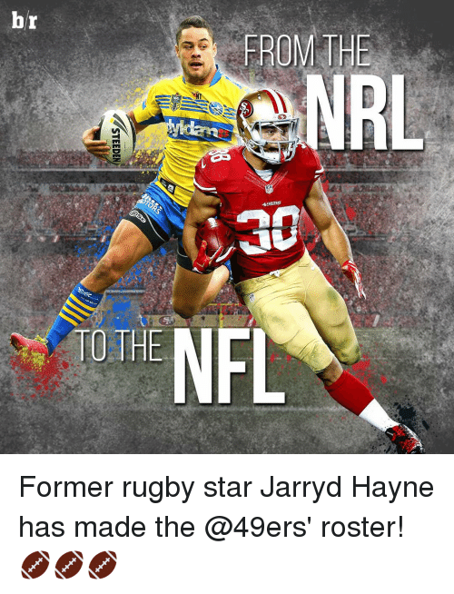 Rugby: br  TO THE  FROM THE  49ERS Former rugby star Jarryd Hayne has made the @49ers' roster! 🏈🏈🏈