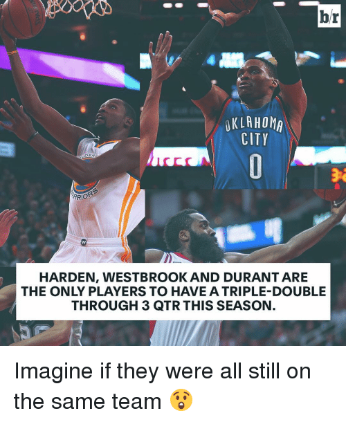 Sports, Player, and Triple: br  UKLAHOMA  CITY  LDENS  ARIOR  HARDEN, WESTBROOK AND DURANT ARE  THE ONLY PLAYERS TO HAVE A TRIPLE-DOUBLE  THROUGH 3 QTR THIS SEASON. Imagine if they were all still on the same team 😲