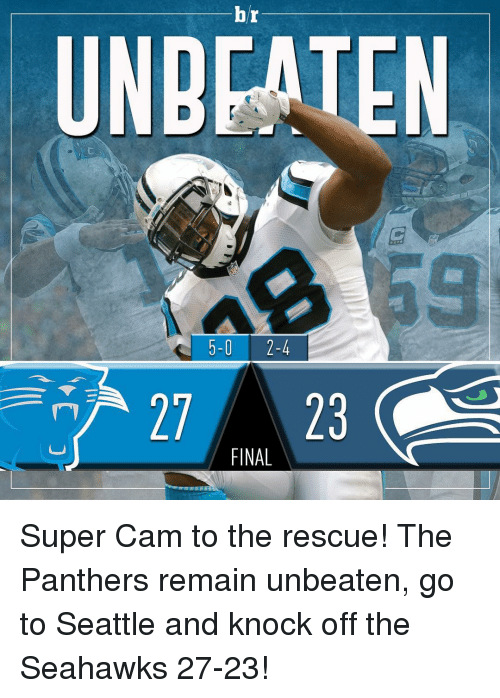 Finals, Sports, and Panthers: br  UNBEATEN  5-0 2-4  27 23  FINAL Super Cam to the rescue! The Panthers remain unbeaten, go to Seattle and knock off the Seahawks 27-23!
