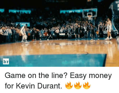 "Kevin Durant, Money, and Sports: br  ""v{'rーt Game on the line? Easy money for Kevin Durant. 🔥🔥🔥"