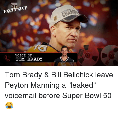 """Super Bowl 50: br  VOICE OF  TOM BRADY Tom Brady & Bill Belichick leave Peyton Manning a """"leaked"""" voicemail before Super Bowl 50 😂"""