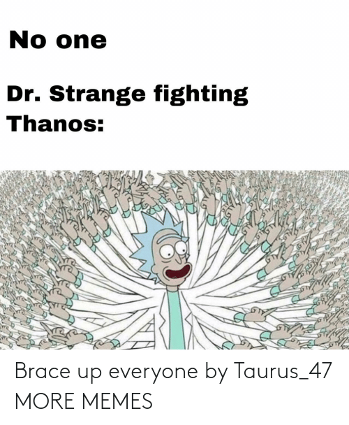 brace: Brace up everyone by Taurus_47 MORE MEMES