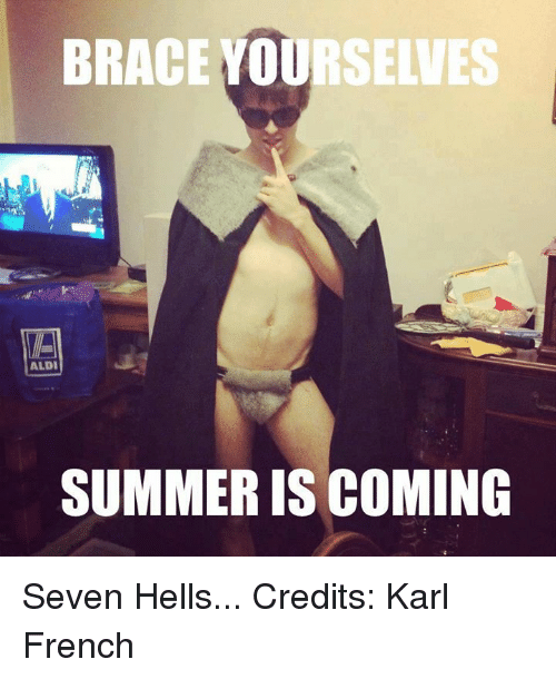 Game of Thrones, Aldi, and Braces: BRACE VOORSELV  ALDI  SUMMERIS COMING Seven Hells...  Credits: Karl French
