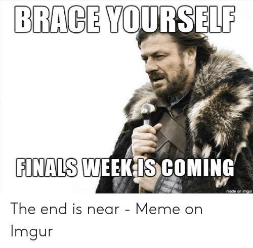 Finals, Meme, and Imgur: BRACE YOURSELF  FINALS WEEK1S COMING  made on imgur