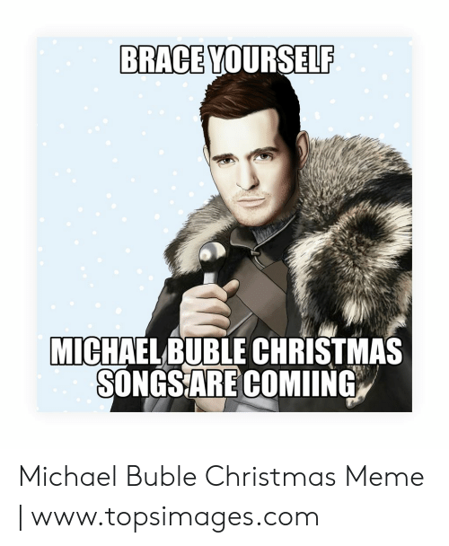 michael buble christmas: BRACE  YOURSELF  MICHAELBUBLE CHRISTMAS  SONGSARE COMING Michael Buble Christmas Meme | www.topsimages.com