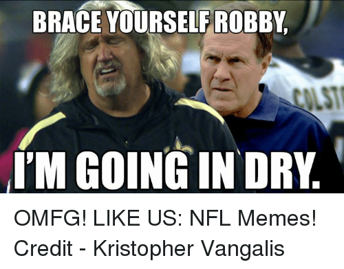 NFL: BRACE YOURSELF ROBBY  I'M GOING IN DRY OMFG!
