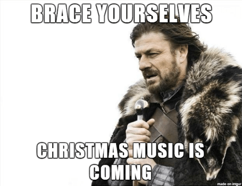 brace: BRACE YOURSELVES  CHRISTMAS MUSIC IS  COMING  made on imgur