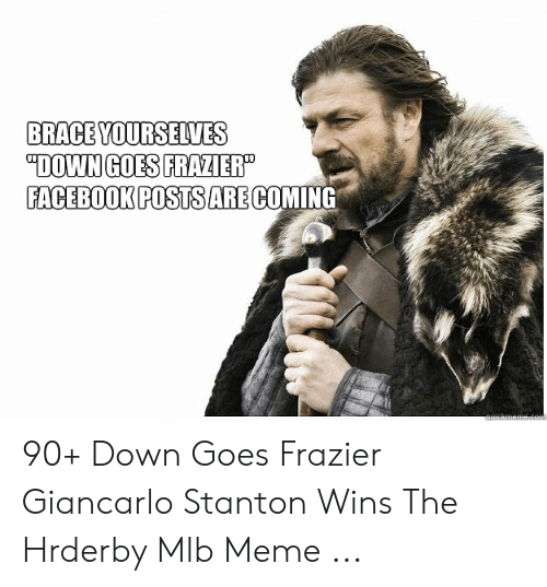 """Down Goes Frazier: BRACE YOURSELVES  """"DOWN GOES FRAZIER""""  FACEBOOK POSTSARE COMING  uickmeme 90+ Down Goes Frazier Giancarlo Stanton Wins The Hrderby Mlb Meme ..."""