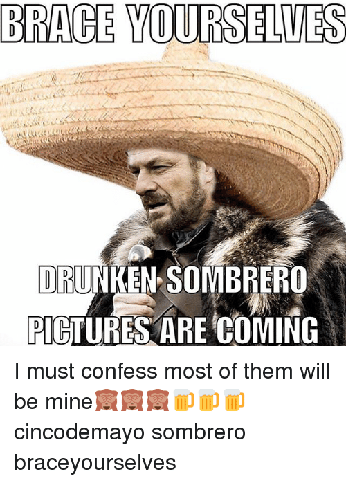 Brace Yourselves: BRACE YOURSELVES  DRUNKEN SOMBRERO  PICTURES ARE COMING I must confess most of them will be mine🙈🙈🙈🍺🍺🍺 cincodemayo sombrero braceyourselves