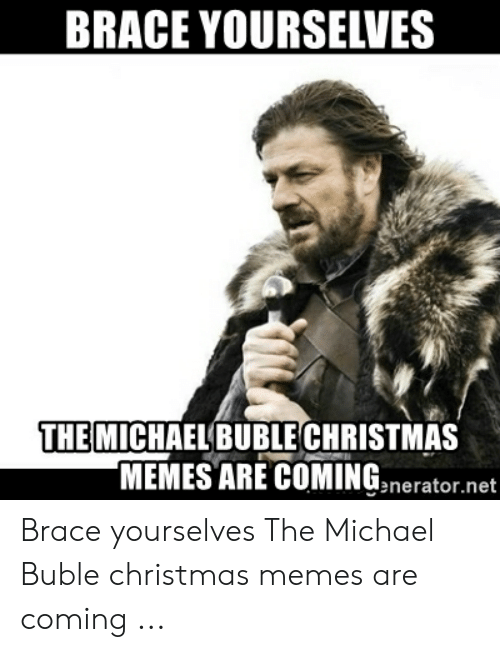 michael buble christmas: BRACE YOURSELVES  THE MICHAELBUBLE CHRISTMAS  MEMES ARE COMINGnerator.net Brace yourselves The Michael Buble christmas memes are coming ...