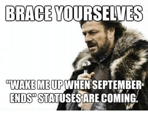 When September Ends: BRACE YOURSELVES  WAKEMBUH WHEN SEPTEMBER  ENDS STATUSES ARE COMING