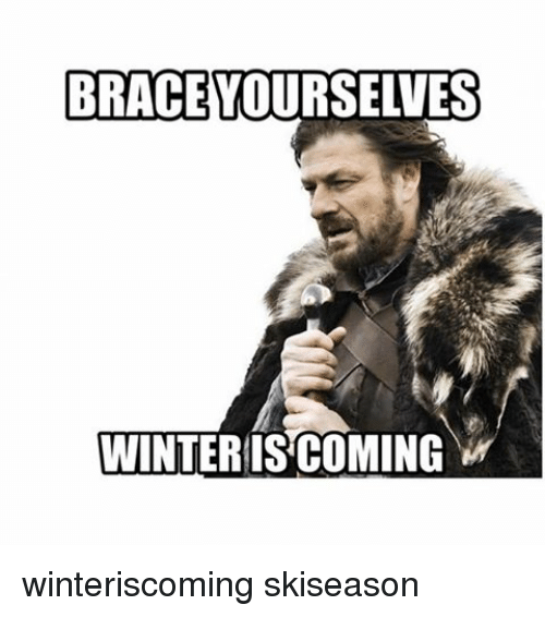 BRACE YOURSELVES WINTERISCOMING Winteriscoming Skiseason ...