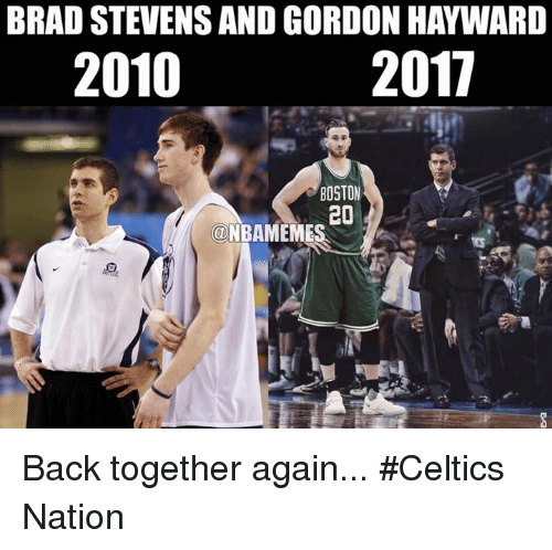 Gordon Hayward, Nba, and Boston: BRAD STEVENS AND GORDON HAYWARD  2010  2017  BOSTON  20  NBAMEME Back together again... #Celtics Nation