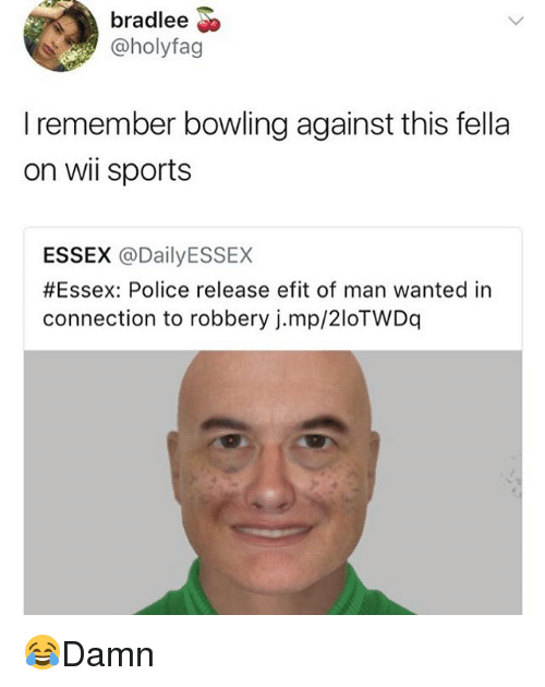 Memes, Police, and Sports: bradlee  @holyfag  I remember bowling against this fella  on wi sports  ESSEX @DailyESSEX  #Essex: Police release efit of man wanted in  connection to robbery j.mp/2loTWDq 😂Damn
