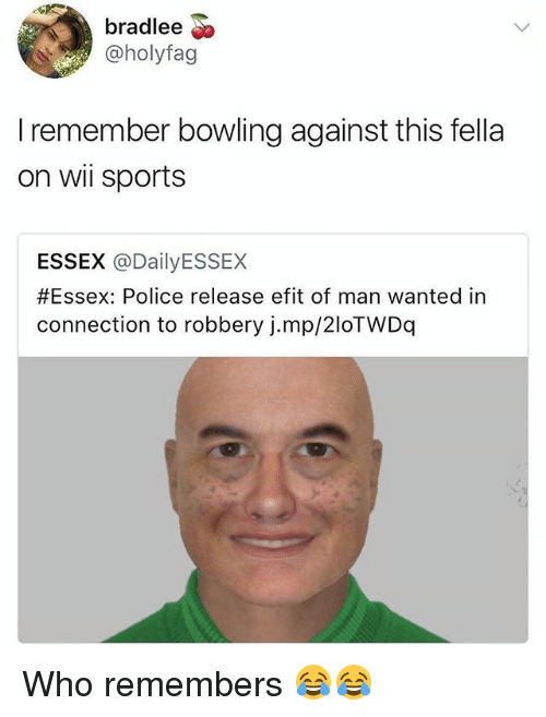 Memes, Police, and Sports: bradlee  @holyfag  I remember bowling against this fella  on wii sports  ESSEX @DailyESSEX  #Essex: Police release efit of man wanted in  connection to robbery j.mp/2loTWDq Who remembers 😂😂