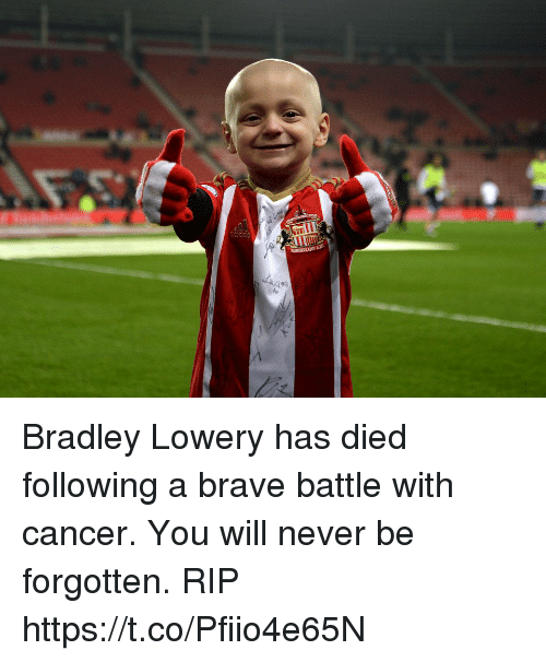 Soccer, Brave, and Cancer: Bradley Lowery has died following a brave battle with cancer. You will never be forgotten. RIP https://t.co/Pfiio4e65N