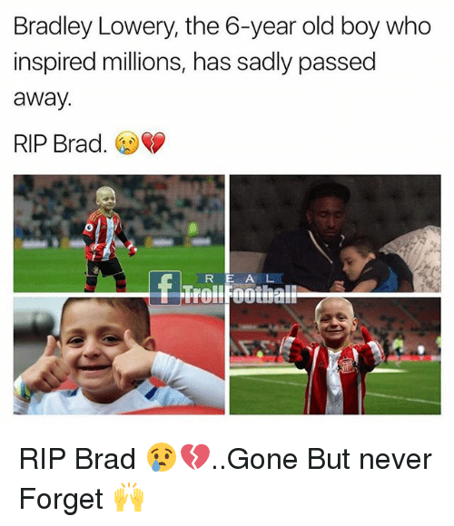 Memes, Old, and Never: Bradley Lowery, the 6-year old boy who  inspired millions, has sadly passed  away.  RIP Brad.  R E A L RIP Brad 😢💔..Gone But never Forget 🙌