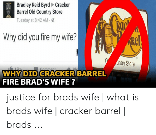 Bradley Reid: Bradley Reid Byrd Cracker  Barrel Old Country Store  Tuesday at 8:42 AM.  Ar  RO  Why did you fire my wife?  Rel  Store  WHY DID CRACKER BARREL  FIRE BRAD'S WIFE ? justice for brads wife | what is brads wife | cracker barrel | brads ...