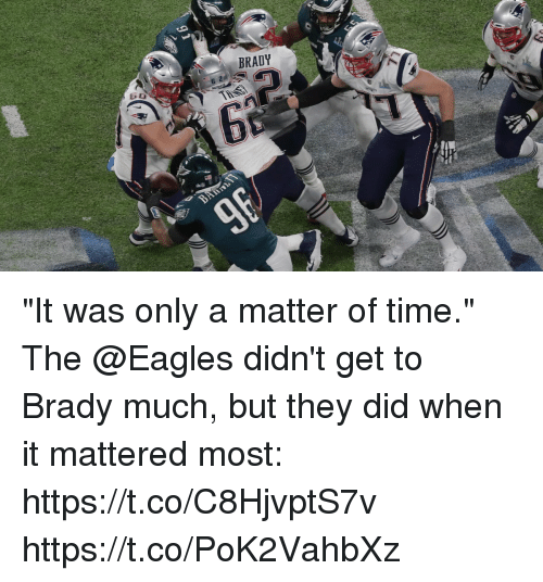 """Philadelphia Eagles, Memes, and Time: BRADY  624 """"It was only a matter of time.""""  The @Eagles didn't get to Brady much, but they did when it mattered most: https://t.co/C8HjvptS7v https://t.co/PoK2VahbXz"""