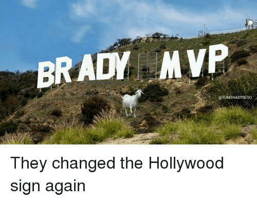 Tom Brady, Brady, and Hollywood: BRADY MVP  @TOMBRADYSEGO They changed the Hollywood sign again