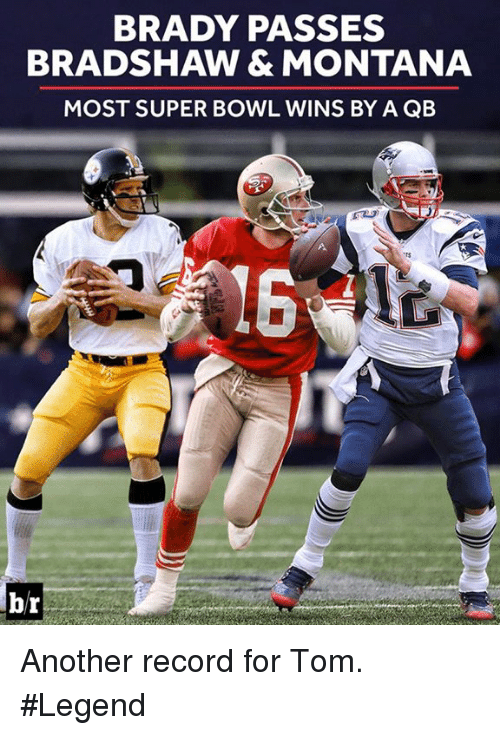 brady: BRADY PASSES  BRADSHAW & MONTANA  MOST SUPER BOWL WINS BY A QB  br Another record for Tom. #Legend
