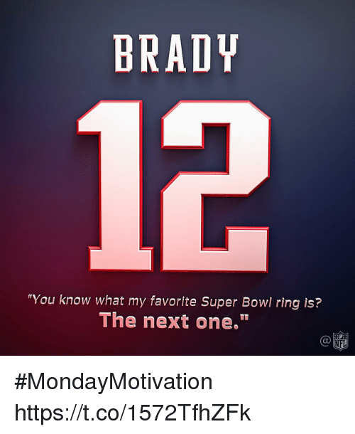 """super bowl rings: BRADY  """"You know what my favorite Super Bowl ring is?  The next one.""""  C@  NFL #MondayMotivation https://t.co/1572TfhZFk"""